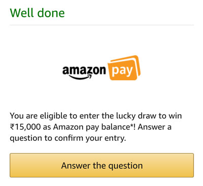 Answer a question to claim your chance to win  Rs.15,000 Amazon Pay Balance or other prizes