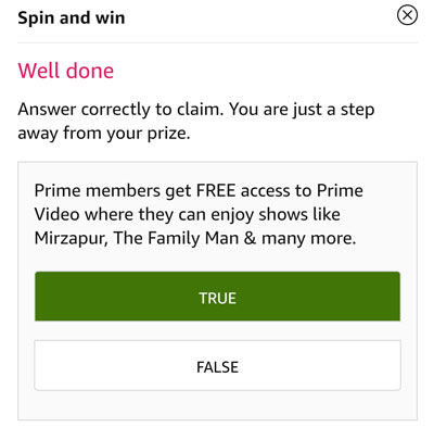 Tap on the correct answer -Prime Members get free access to Amazon Prime Video -> TRUE.